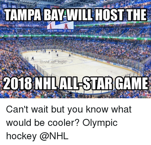 All Star, Hockey, and Memes: TAMPA BAY WILL HOST THE  HAND  @nhl ref togic  2018 NHL ALL STAR GAME Can't wait but you know what would be cooler? Olympic hockey @NHL