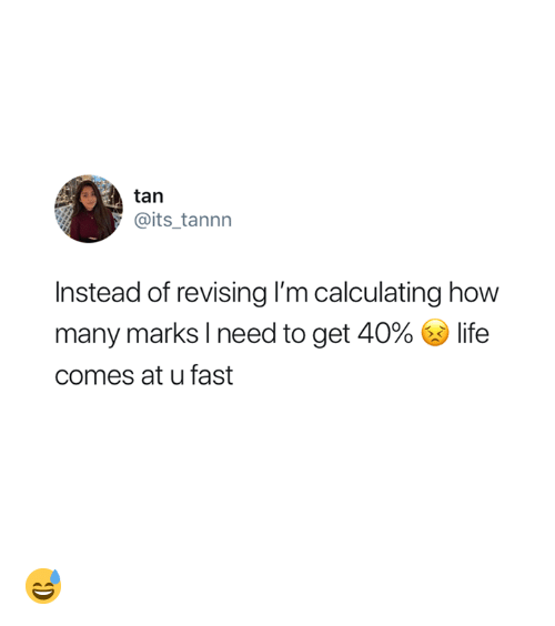 Calculating: tan  @its_tannn  Instead of revising I'm calculating how  many marks I need to get 40% life  comes at u fast 😅