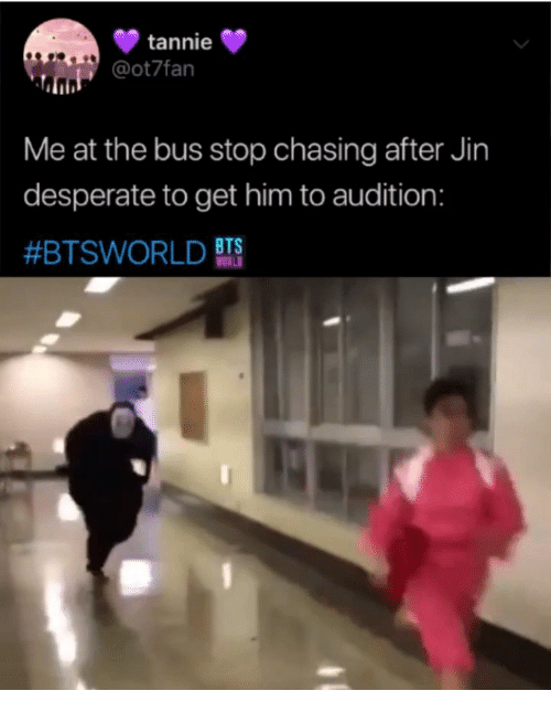 bus stop: tannie  @ot7fan  Me at the bus stop chasing after Jin  desperate to get him to audition:  #BTSWORLD BTS