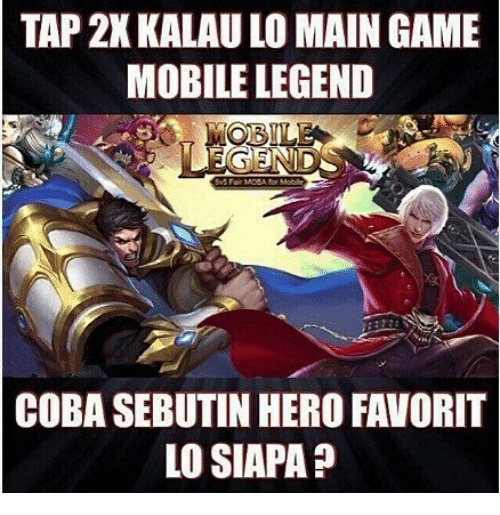 Game, Mobile, and Indonesian (Language): TAP 2X KALAU LO MAIN GAME  MOBILE LEGEND  for Mobile  COBA SEBUTIN HERO FAVORIT  LO SIAPA ?