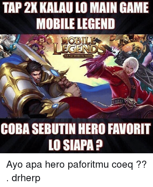 Memes, Game, and Mobile: TAP 2X KALAU LO MAIN GAME  MOBILE LEGEND  MOBIL  EGEND  5 Fair MORA for Mobile  COBA SEBUTIN HERO FAVORIT  LO SIAPA? Ayo apa hero paforitmu coeq ?? . drherp