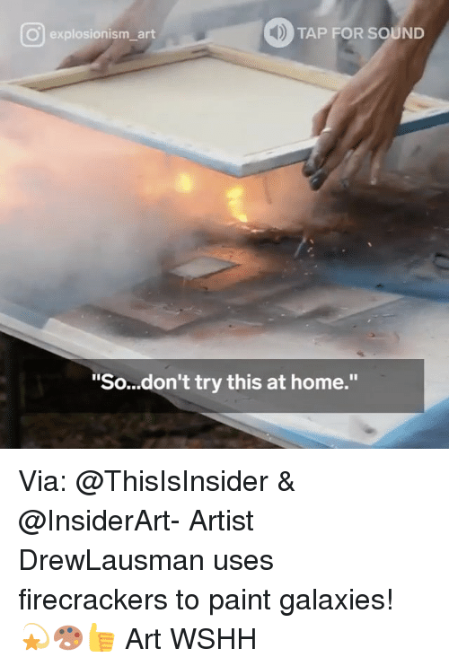"""firecrackers: TAP FOR SOUND  O explosionism art  """"So...don't try this at home."""" Via: @ThisIsInsider & @InsiderArt- Artist DrewLausman uses firecrackers to paint galaxies! 💫🎨👍 Art WSHH"""