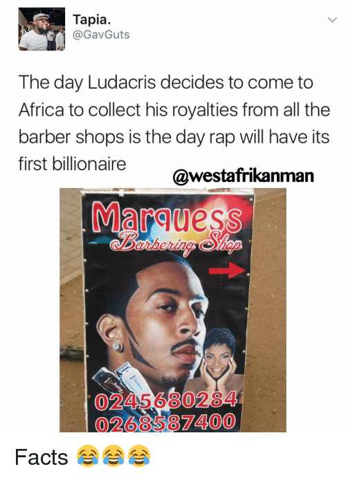 Barber, Memes, and Collective: Tapia.  GavGuts  The day Ludacris decides to come to  Africa to collect his royalties from all the  barber shops is the day rap will have its  first billionaire  @westafrikan  Marquess  0268532400 Facts 😂😂😂