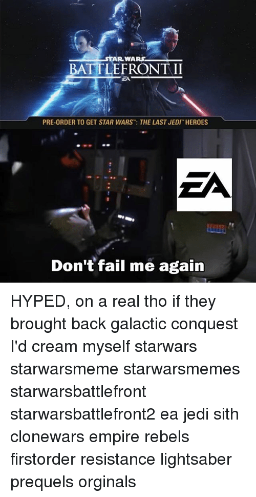 Empire, Fail, and Jedi: TAR WARS  BATTLE FRONT II  PRE-ORDER TO GET STAR WARS THE LAST JEDI HEROES  Don't fail me again HYPED, on a real tho if they brought back galactic conquest I'd cream myself starwars starwarsmeme starwarsmemes starwarsbattlefront starwarsbattlefront2 ea jedi sith clonewars empire rebels firstorder resistance lightsaber prequels orginals