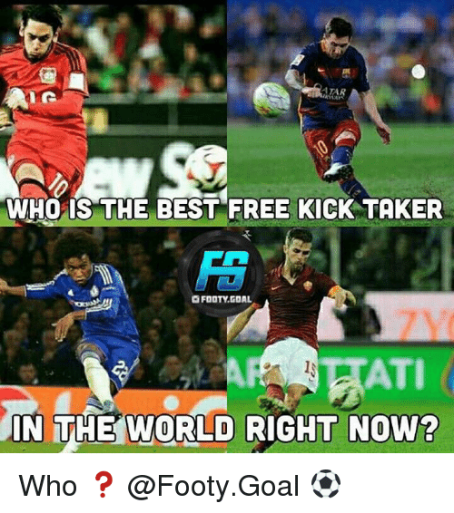 Memes, Best, and Free: TAR  WHO IS THE BEST FREE KICK TAKER  OFOOTY.GOAL  IN THE WORLD RIGHT NOW? Who ❓ @Footy.Goal ⚽️