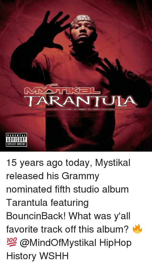 Grammys, Memes, and Grammy: TARANTULA  DA MENTAL  ADVISORY  EIPLICIT CONTENT 15 years ago today, Mystikal released his Grammy nominated fifth studio album Tarantula featuring BouncinBack! What was y'all favorite track off this album? 🔥💯 @MindOfMystikal HipHop History WSHH