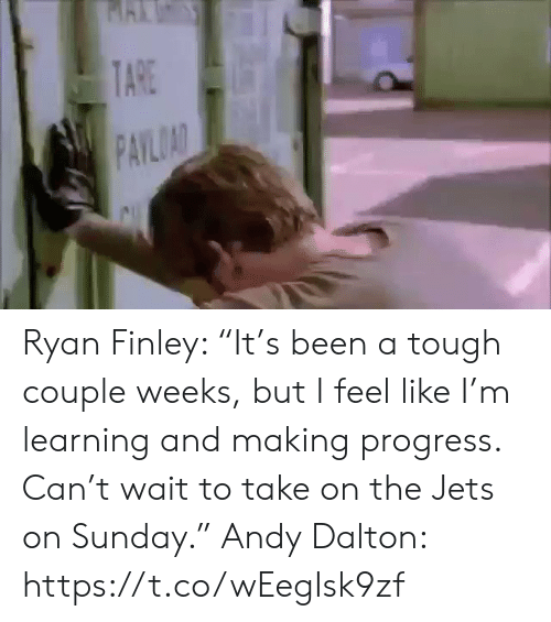 """Progress: TARE  PAYLOAD Ryan Finley: """"It's been a tough couple weeks, but I feel like I'm learning and making progress. Can't wait to take on the Jets on Sunday.""""  Andy Dalton: https://t.co/wEegIsk9zf"""