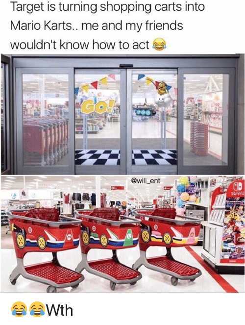 Friends, Memes, and Shopping: Target is turning shopping carts into  Mario Karts.. me and my friends  wouldn't know how to act  @will ent 😂😂Wth