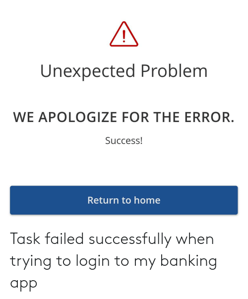 Banking: Task failed successfully when trying to login to my banking app