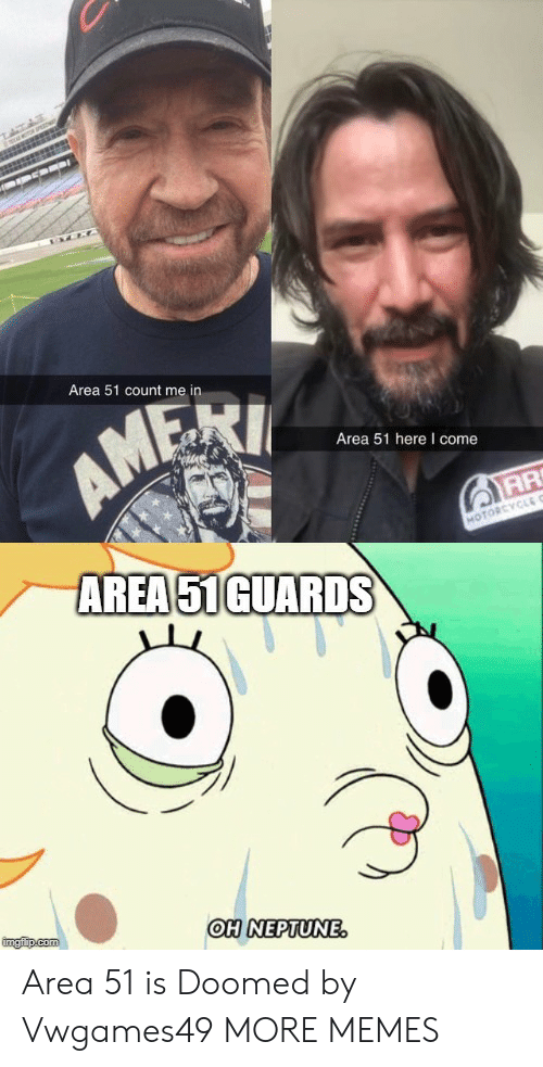 count me in: TATAS  s  Area 51 count me in  AM  Area 51 here I come  AR  AREA 51GUARDS  MOTORCYCLE C  imgfip.com  OH NEPTUNE. Area 51 is Doomed by Vwgames49 MORE MEMES