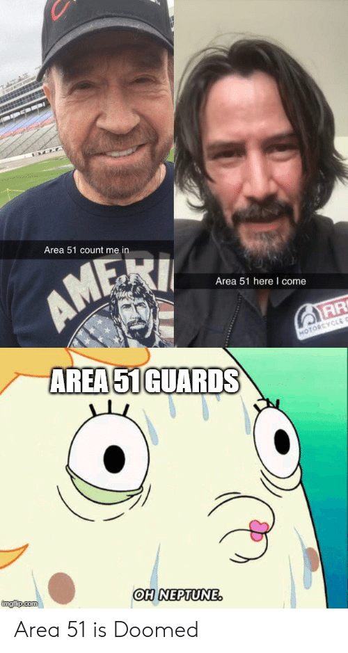 count me in: TATAS  s  Area 51 count me in  AM  Area 51 here I come  AR  AREA 51GUARDS  MOTORCYCLE C  imgfip.com  OH NEPTUNE. Area 51 is Doomed