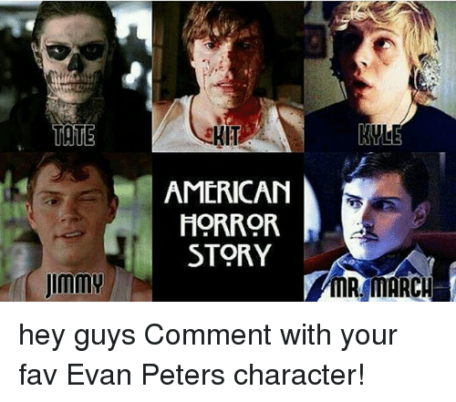 Evan Peters: TATE  RIT  AMERICAN  HORROR  STORY  Jimmy MARCH hey guys Comment with your fav Evan Peters character!