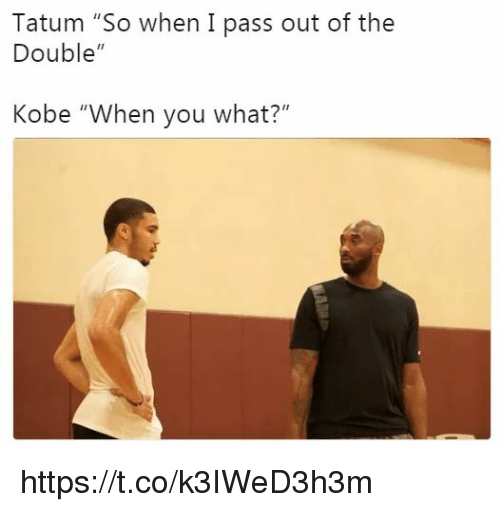 "Memes, Kobe, and 🤖: Tatum ""So when I pass out of the  Double""  Kobe ""When you what?"" https://t.co/k3IWeD3h3m"