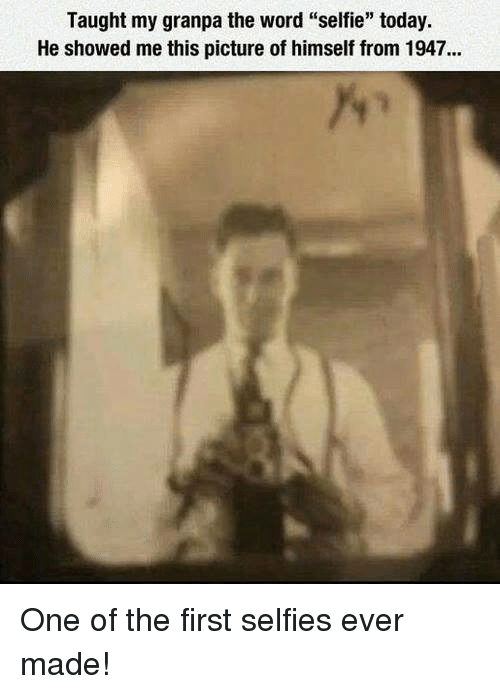"""Taughting: Taught my granpa the word """"selfie"""" today.  He showed me this picture of himself from 1947... One of the first selfies ever made!"""