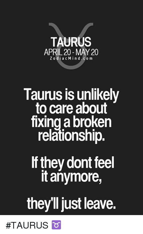 Broken Relationship: TAURUS  APRIL 20 MAY 20  Z o d i a c Mind  c o m  Taurus is unlikely  to care about  fixing a broken  relationship  lfthey dont feel  it anymore,  they just leave. #TAURUS ♉