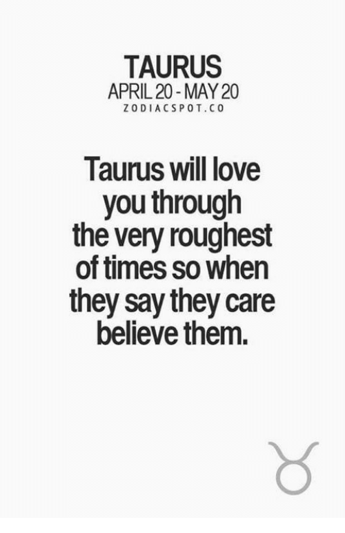 pot: TAURUS  APRIL 20-MAY 20  ZODIACS POT. CO  Taurus will love  you through  the very roughest  of times so when  they say they care  believe them.