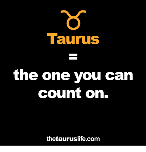 Taurus, Com, and Can: Taurus  the one you can  count on.  thetauruslife.com