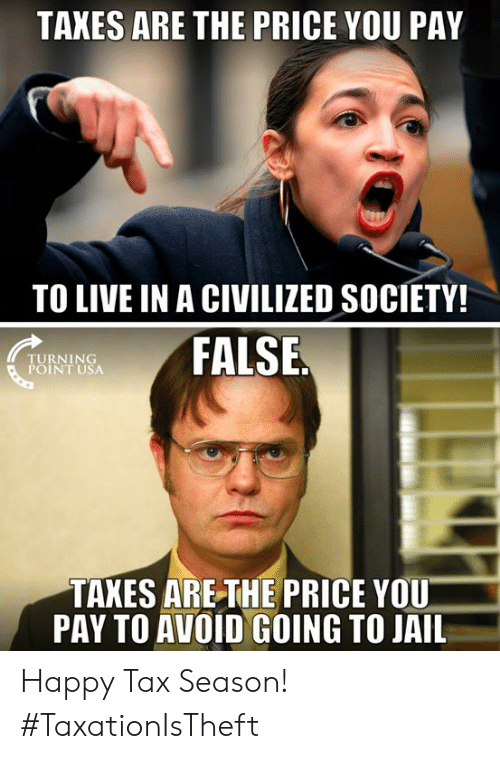 turning point: TAXES ARE THE PRICE YOU PAY  TO LIVE IN A CIVILIZED SOCIETY!  TURNING  POINT USA  FALSE  TAXES ARETHE PRICE YOU  PAY TO AVOID GOING TO JAIL Happy Tax Season! #TaxationIsTheft