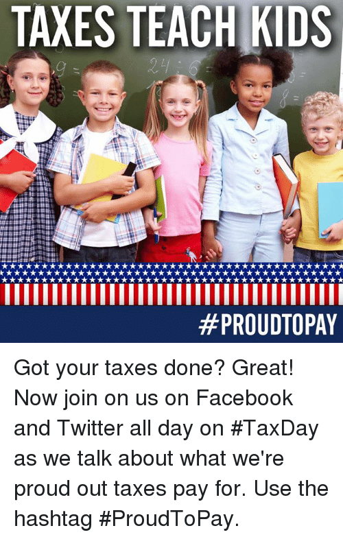 Memes, Taxes, and Proud: TAXES TEACH KIDS  Got your taxes done? Great! Now join on us on Facebook and Twitter all day on #TaxDay as we talk about what we're proud out taxes pay for. Use the hashtag #ProudToPay.