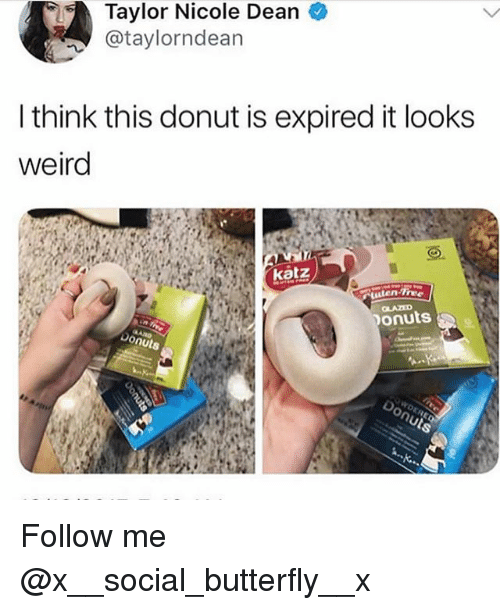 Memes, Weird, and Butterfly: Taylor Nicole Dean  @taylorndean  l think this donut is expired it looks  weird  katz  onuts  Donuts Follow me @x__social_butterfly__x