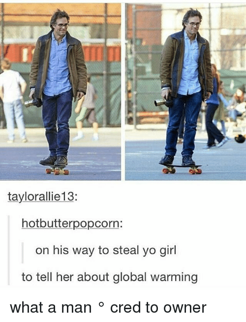 Globalization: taylorallie13:  hot butterpopcorn:  on his way to steal yo girl  to tell her about global warming what a man ° 《cred to owner》