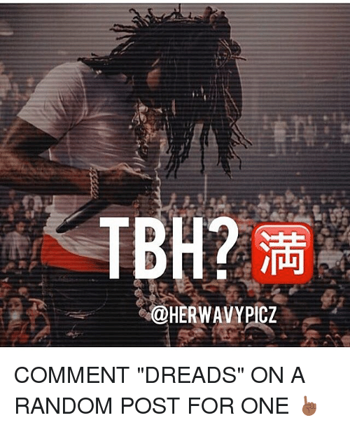 """Dreads, Memes, and Tbh: TBH?  @HERWAVYPICZ COMMENT """"DREADS"""" ON A RANDOM POST FOR ONE ☝🏾"""