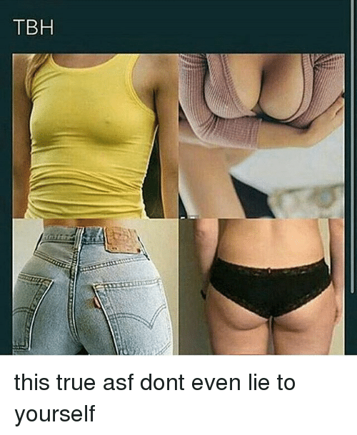 Memes, Tbh, and 🤖: TBH this true asf dont even lie to yourself