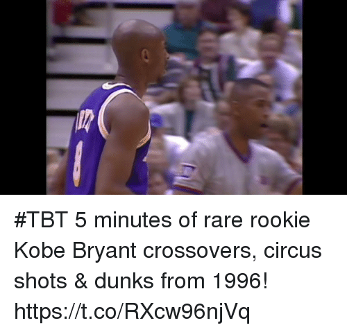 Kobe Bryant, Memes, and Tbt: #TBT 5 minutes of rare rookie Kobe Bryant crossovers, circus shots & dunks from 1996! https://t.co/RXcw96njVq