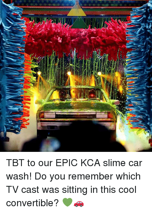 Memes, Tbt, and Cool: TBT to our EPIC KCA slime car wash! Do you remember which TV cast was sitting in this cool convertible? 💚🚗