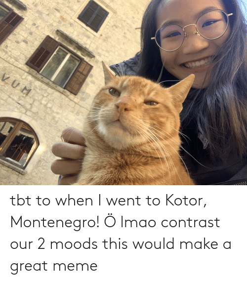 TBT: tbt to when I went to Kotor, Montenegro! Ö lmao contrast our 2 moods this would make a great meme
