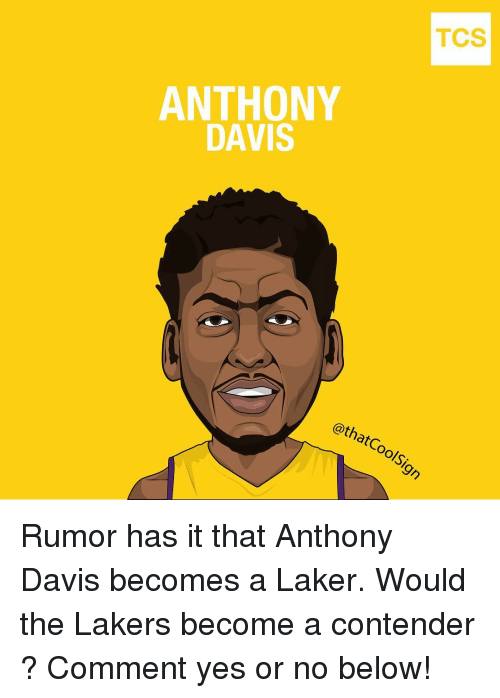 Memes, Anthony Davis, and 🤖: TCS  ANTHONY  DAVIS  @that Coolsi Rumor has it that Anthony Davis becomes a Laker. Would the Lakers become a contender ? Comment yes or no below!