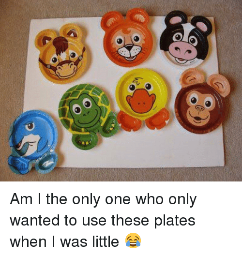 Girl Memes, Am I the Only One, and Am I the Only: TD Am I the only one who only wanted to use these plates when I was little 😂