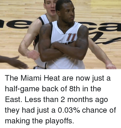 Memes, Miami Heat, and The Miami Heat: TD The Miami Heat are now just a half-game back of 8th in the East.  Less than 2 months ago they had just a 0.03% chance of making the playoffs.
