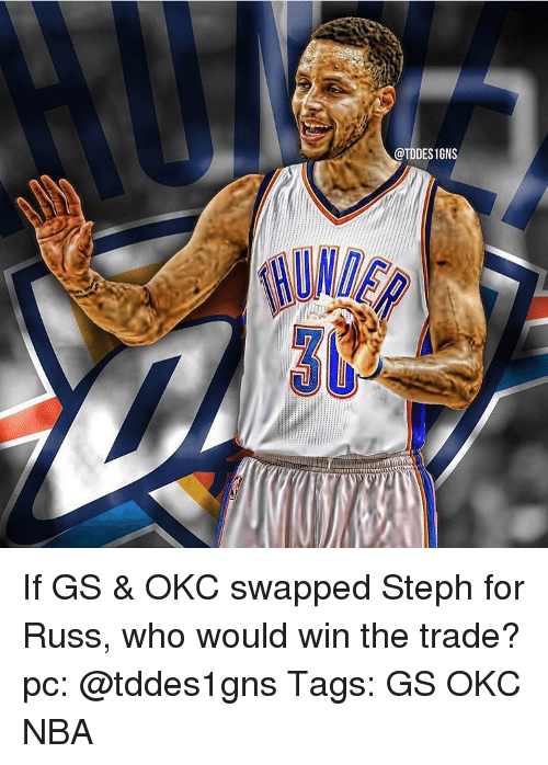 Memes, 🤖, and Trading: @TDDESIGNS If GS & OKC swapped Steph for Russ, who would win the trade? pc: @tddes1gns Tags: GS OKC NBA
