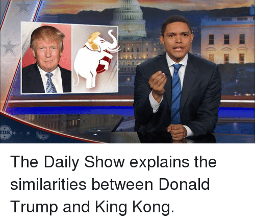 🤖: TDS The Daily Show explains the similarities between Donald Trump and King Kong.