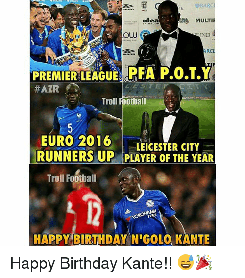 Euro: TE BARC  MULTI  Ow  UND  ARC  PREMIER LEAGUE d  P.0.T.Y  Troll Football  EURO 2016  LEICESTER CITY  RUNNERS UP PLAYER OF THE YEAR  Troll Football  HAPPY BIRTHDAY NGOLO KANTE Happy Birthday Kante!! 😅🎉