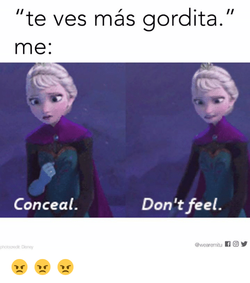 "gorditas: te ves més gordita.""  II  me  Don't feel.  Conceal.  @weare mitu  f O  photocredit Disney 😠 😠 😠"