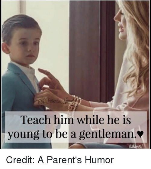 Parenting Humor: Teach him while he is  young to be a gentleman. Credit: A Parent's Humor