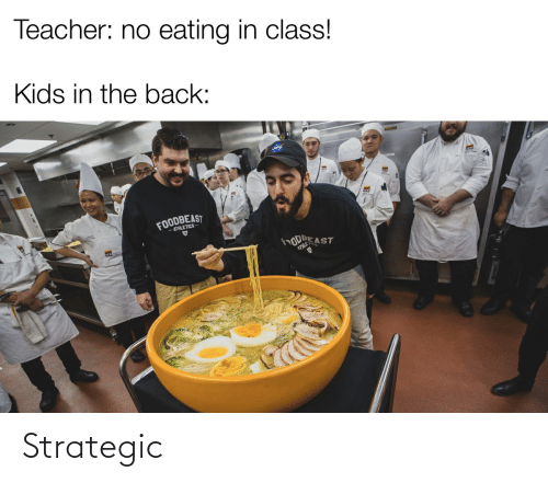 Athletics: Teacher: no eating in class!  Kids in the back:  FOODBEAST  -ATHLETICS  HODAE  ATHLEAST Strategic