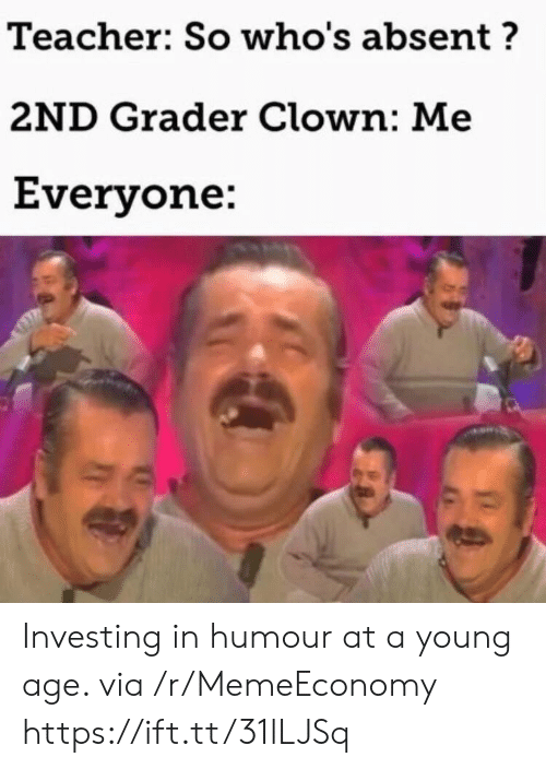 investing: Teacher: So who's absent?  2ND Grader Clown: Me  Everyone: Investing in humour at a young age. via /r/MemeEconomy https://ift.tt/31lLJSq