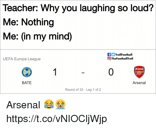 europa: Teacher: Why you laughing so loud?  Me: Nothing  Me: (in my mind)  TrollFootball  TheFootballTroll  UEFA Europa League  Arsenal  0  БАТ  BATE  Arsenal  Round of 32 Leg 1 of 2 Arsenal 😂😭 https://t.co/vNIOCljWjp