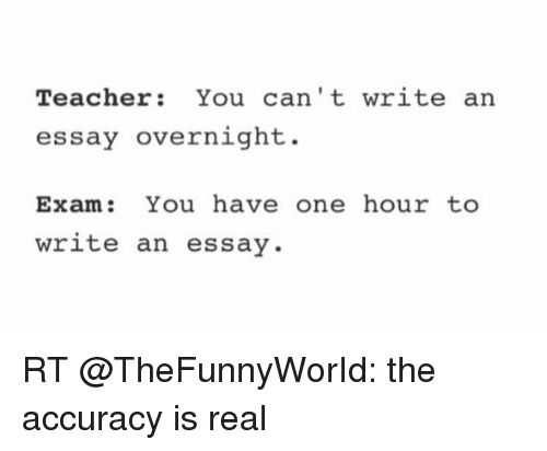 funny meme  teacher you can    t write an essay overnight exam you    funny  teacher  and one  teacher you can    t write an essay overnight