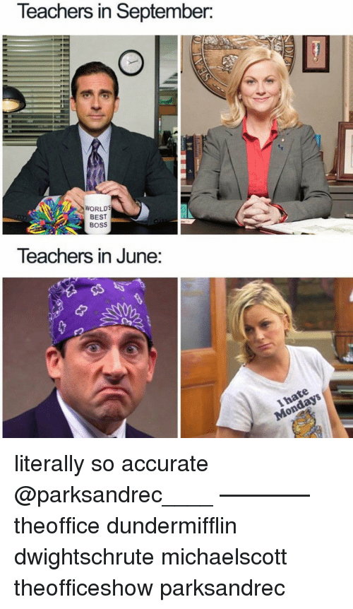 Memes, Best, and World: Teachers in September:  WORLD  BEST  BOSS  Teachers in June literally so accurate @parksandrec____ ———— theoffice dundermifflin dwightschrute michaelscott theofficeshow parksandrec