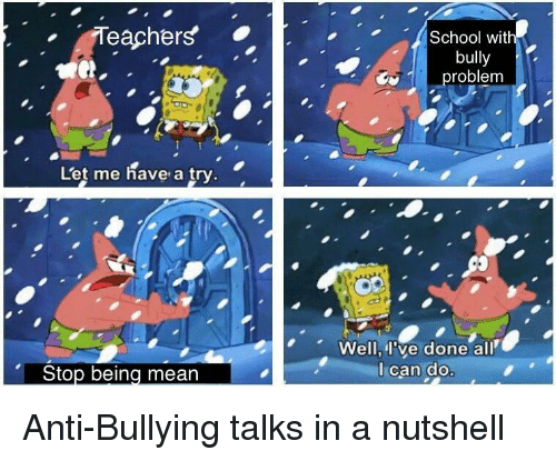 Being Mean: Teachers  School with  bully  roblem  Let me have a try  Well, I've done all  Ican do  Stop being mean Anti-Bullying talks in a nutshell