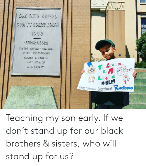 stand: Teaching my son early. If we don't stand up for our black brothers & sisters, who will stand up for us?