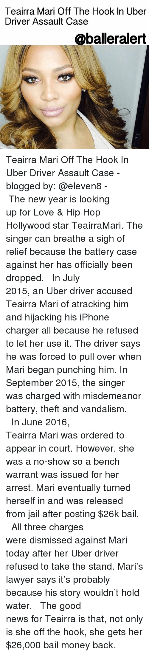 Vandalizers: Teairra Mari  Off The Hook In Uber  Driver Assault Case  @balleralert Teairra Mari Off The Hook In Uber Driver Assault Case - blogged by: @eleven8 - ⠀⠀⠀⠀⠀⠀⠀⠀⠀ ⠀⠀⠀⠀⠀⠀⠀⠀⠀ The new year is looking up for Love & Hip Hop Hollywood star TeairraMari. The singer can breathe a sigh of relief because the battery case against her has officially been dropped. ⠀⠀⠀⠀⠀⠀⠀⠀⠀ ⠀⠀⠀⠀⠀⠀⠀⠀⠀ In July 2015, an Uber driver accused Teairra Mari of atracking him and hijacking his iPhone charger all because he refused to let her use it. The driver says he was forced to pull over when Mari began punching him. In September 2015, the singer was charged with misdemeanor battery, theft and vandalism. ⠀⠀⠀⠀⠀⠀⠀⠀⠀ ⠀⠀⠀⠀⠀⠀⠀⠀⠀ In June 2016, Teairra Mari was ordered to appear in court. However, she was a no-show so a bench warrant was issued for her arrest. Mari eventually turned herself in and was released from jail after posting $26k bail. ⠀⠀⠀⠀⠀⠀⠀⠀⠀ ⠀⠀⠀⠀⠀⠀⠀⠀⠀ All three charges were dismissed against Mari today after her Uber driver refused to take the stand. Mari's lawyer says it's probably because his story wouldn't hold water. ⠀⠀⠀⠀⠀⠀⠀⠀⠀ ⠀⠀⠀⠀⠀⠀⠀⠀⠀ The good news for Teairra is that, not only is she off the hook, she gets her $26,000 bail money back.