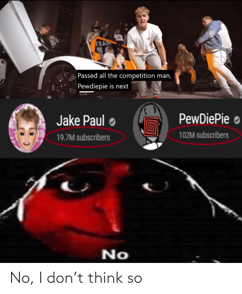 pewdiepie: TEAM  Passed all the competition man,  Pewdiepie is next  PewDiePie ●  Jake Paul  102M subscribers  19.7M subscribers  No No, I don't think so