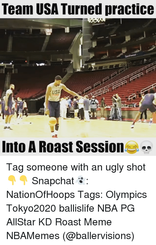Roasting Session: Team USA Turned practice  USA  Into A Roast Session Tag someone with an ugly shot 👇👇 Snapchat👻: NationOfHoops Tags: Olympics Tokyo2020 ballislife NBA PG AllStar KD Roast Meme NBAMemes (@ballervisions)