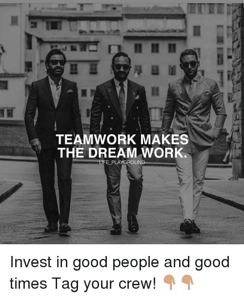 Work Life: TEAMWORK MAKES  THE DREAM WORK.  LIFE PLAYGROUND Invest in good people and good times Tag your crew! 👇🏽👇🏽