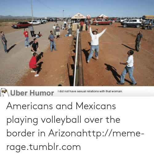 tecate: TECATE  I did not have sexual relations with that woman.  Uber Humor Americans and Mexicans playing volleyball over the border in Arizonahttp://meme-rage.tumblr.com